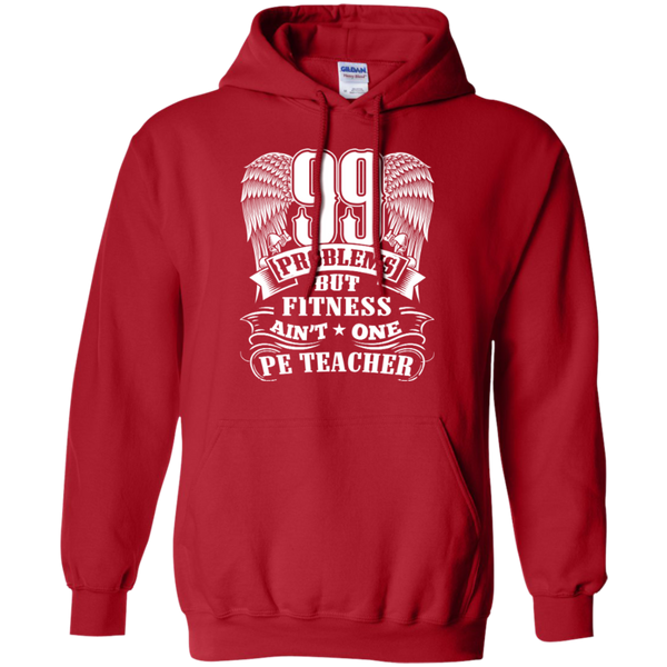 99 Problems But Fitness Ain't One PE Teacher Pullover Hoodie 8 oz - TeachersLoungeShop - 11
