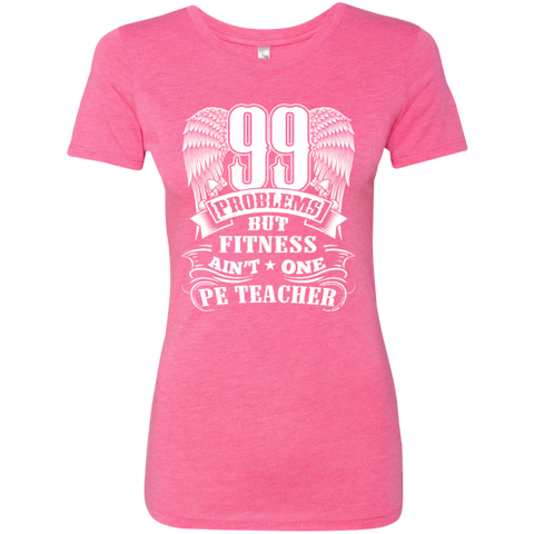 99 Problems But Fitness Ain't One PE Teacher Next Level Ladies Triblend T-Shirt - TeachersLoungeShop - 1