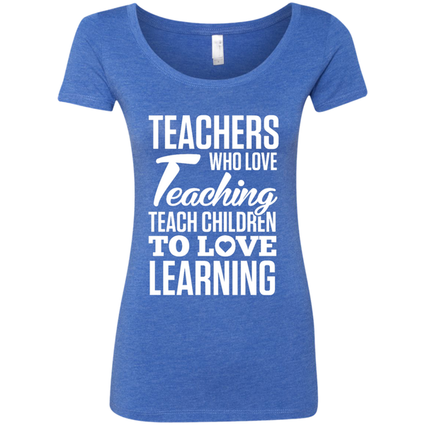Teachers who love Teaching Teach Children  to love Learning Next Level Ladies Triblend Scoop - TeachersLoungeShop - 6