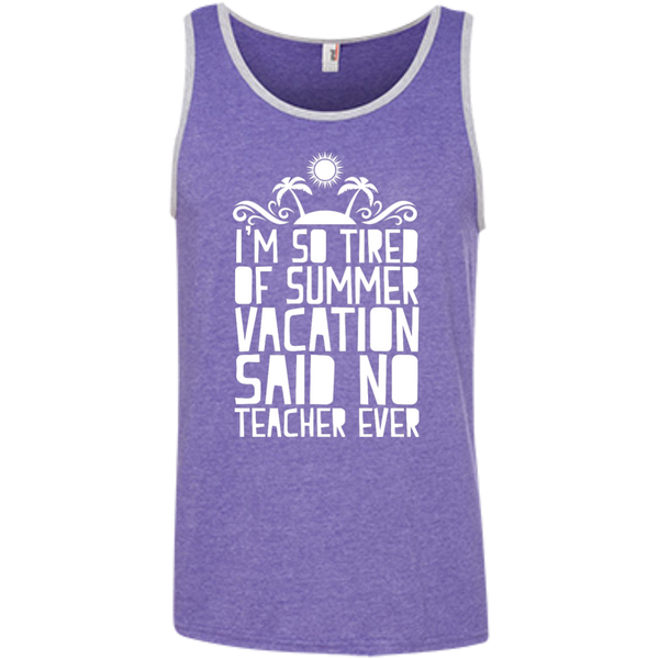 I'm So Tired of Summer Vacation Said No Teacher ever  Ringspun Cotton Tank Top - TeachersLoungeShop - 3