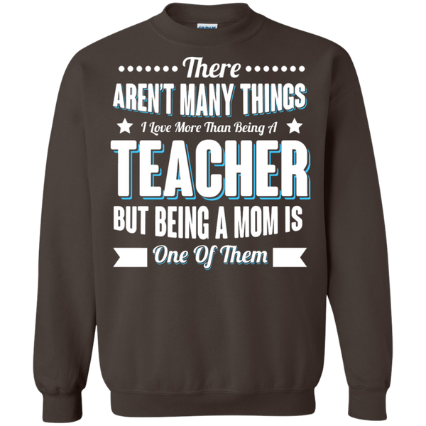 There aren't many things I Love more than being a Teacher but being a MOM is one of them Crewneck Pullover Sweatshirt  8 oz - TeachersLoungeShop - 7