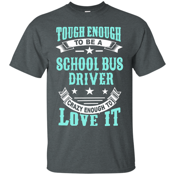 Tough Enough to be a School Bus Driver Crazy Enough to Love It Cotton T-Shirt - TeachersLoungeShop - 6