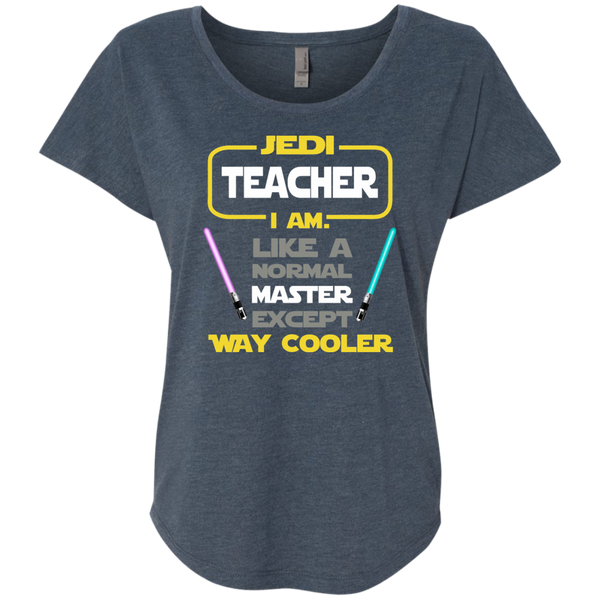 Jedi Teacher I Am Like a Normal Master Except Way Cooler Next Level Ladies Triblend Dolman Sleeve - TeachersLoungeShop - 1