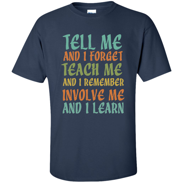 Tell Me and I Forget Teach Me and I Remember Involve Me and I Learn Cotton T-Shirt - TeachersLoungeShop - 10