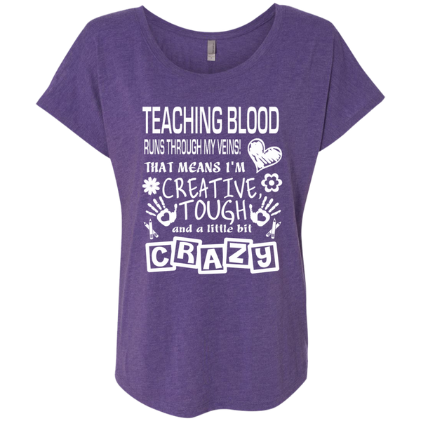 Teaching Blood Runs Through My Veins I'm Creative Tough and Crazy Next Level Ladies Triblend Dolman Sleeve - TeachersLoungeShop - 2