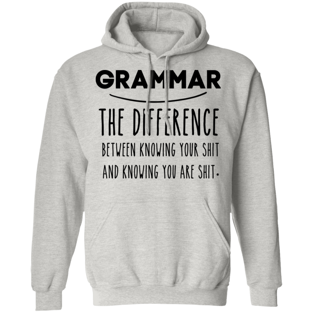 Grammar The Difference Between Knowing Your Shit Pullover Hoodie 8 oz.
