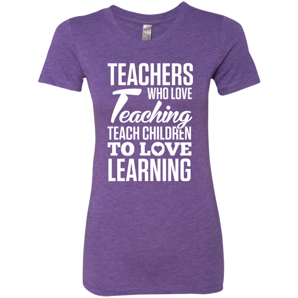 Teachers who love Teaching Teach Children  to love Learning Next Level Ladies Triblend T-Shirt - TeachersLoungeShop - 3