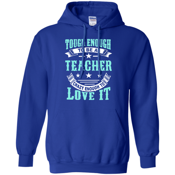 Tough Enough to be a Teacher Crazy Enough to Love It Pullover Hoodie 8 oz - TeachersLoungeShop - 12