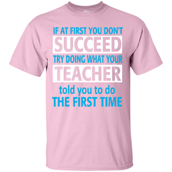 If at First you don't Succeed try doing what your Teacher told you to do the First Time  Cotton T-Shirt - TeachersLoungeShop - 4