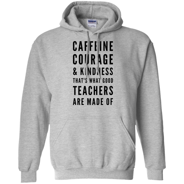 Caffeine Courage & Kindness That's what good teachers are made of  Hoodie
