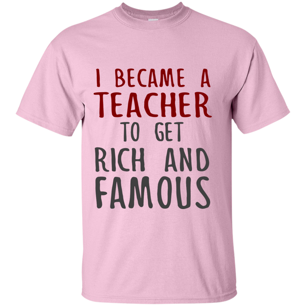 I Became a Teacher to get Rich and Famous Cotton T-Shirt - TeachersLoungeShop - 8