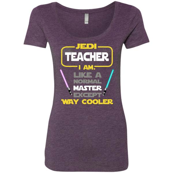 Jedi Teacher I Am Like a Normal Master Except Way Cooler Next Level Ladies Triblend Scoop - TeachersLoungeShop - 4