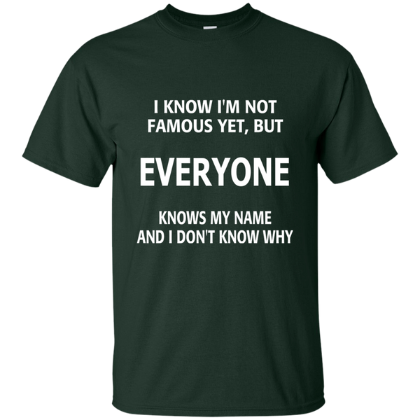 I Know I'm Not Famous Yet But Everyone Knows My Name and I Don't Know Why Cotton T-Shirt - TeachersLoungeShop - 2