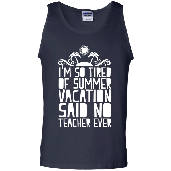 I'm So Tired of Summer Vacation Said No Teacher ever Cotton Tank Top - TeachersLoungeShop - 2