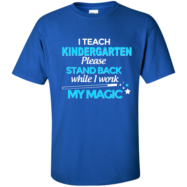 I Teach Kindergarten Please Stand Back While I Work My Magic Cotton T-Shirt - TeachersLoungeShop - 9
