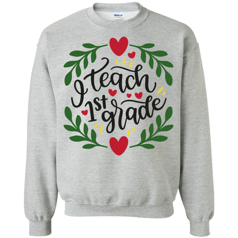 I teach 1st Grade Sweatshirt