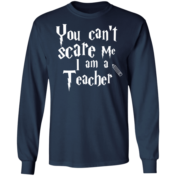 You can't scare me I am a Teacher   LS  T-Shirt