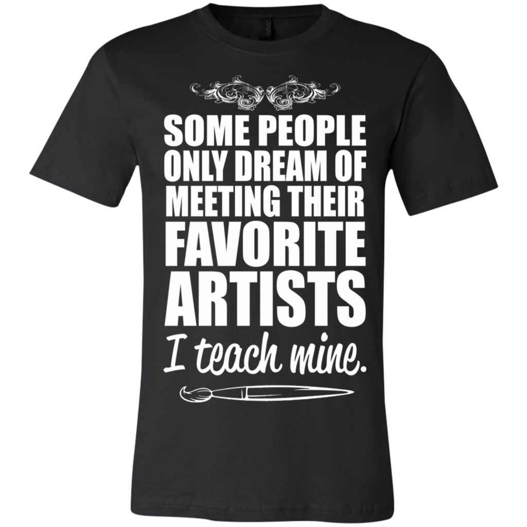 Some people only dream meeting their favorite artist I teach Mine  T-Shirt