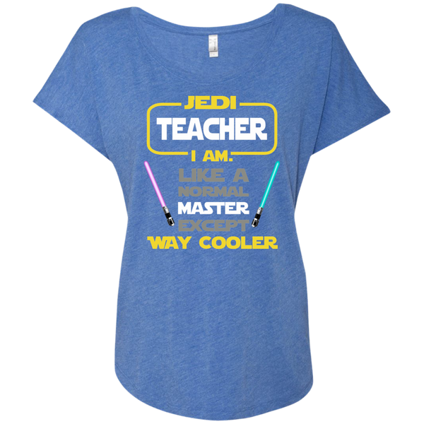 Jedi Teacher I Am Like a Normal Master Except Way Cooler Next Level Ladies Triblend Dolman Sleeve - TeachersLoungeShop - 7