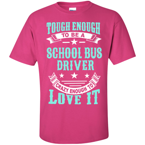 Tough Enough to be a School Bus Driver Crazy Enough to Love It Cotton T-Shirt - TeachersLoungeShop - 7
