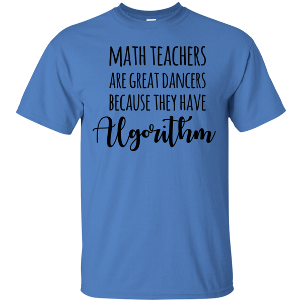 Math Teachers are great dancers because they have algorithm  T-Shirt