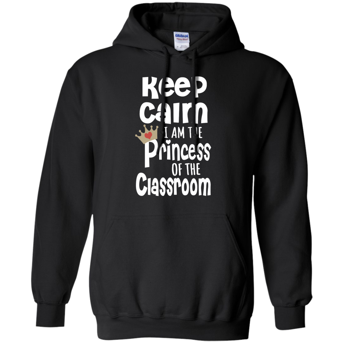 Keep Calm I am the Princess of the Classroom Pullover Hoodie 8 oz