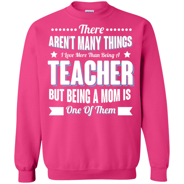 There aren't many things I Love more than being a Teacher but being a MOM is one of them Crewneck Pullover Sweatshirt  8 oz - TeachersLoungeShop - 12