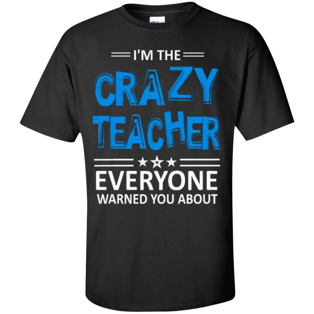 I am the Crazy Teacher everyone Warned you about  T-Shirt - TeachersLoungeShop - 1