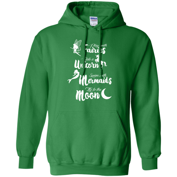 Play with Fairies Ride a Unicorn Swim with Mermaids Fly to the Moon Pullover Hoodie 8 oz - TeachersLoungeShop - 8