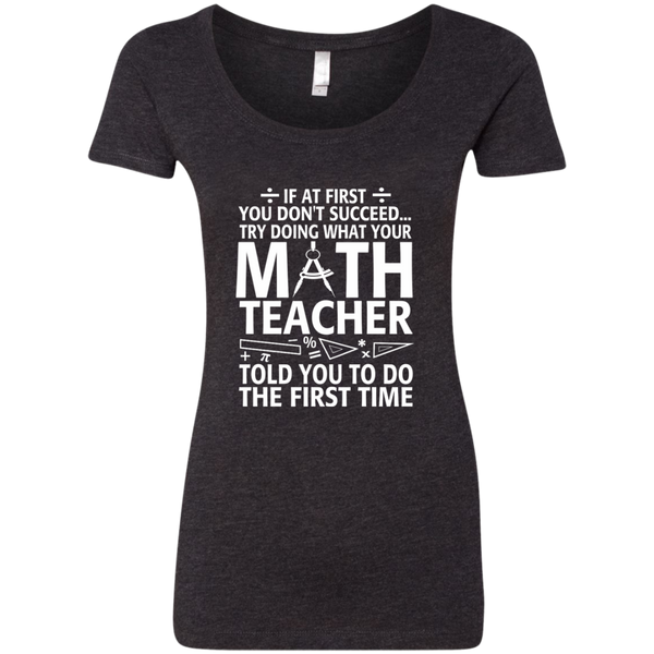 Try Doing What Your Math Teacher Told You To Do The First Time Next Level Ladies Triblend Scoop - TeachersLoungeShop - 3