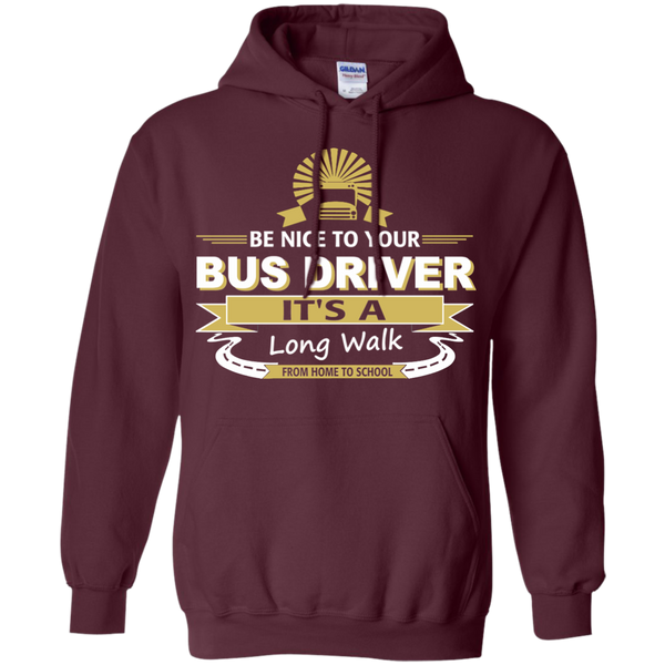 Be Nice to Your Bus Driver It's a Long Walk From Home to School Pullover Hoodie 8 oz - TeachersLoungeShop - 9