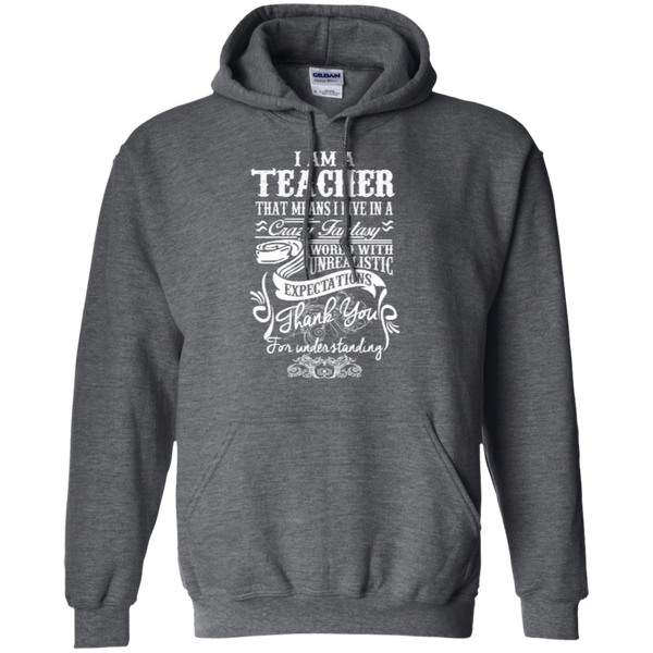 I Am a Teacher That Means I Live in a Crazy Fantasy World with Unrealistic Expectations Pullover Hoodie 8 oz - TeachersLoungeShop - 3