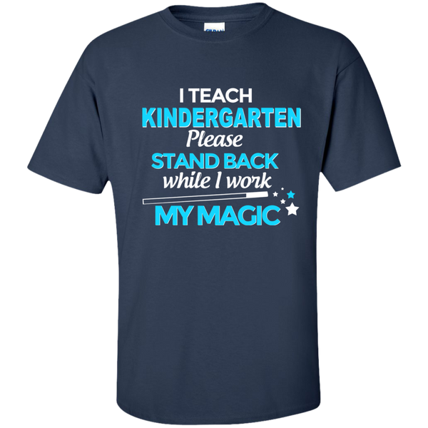 I Teach Kindergarten Please Stand Back While I Work My Magic Cotton T-Shirt - TeachersLoungeShop - 10