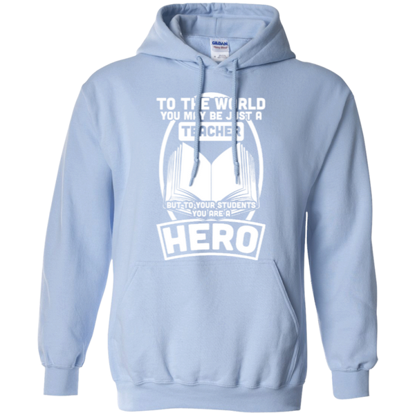To The World You may be just A Teacher but to your students you are a Hero  Hoodie 8 oz - TeachersLoungeShop - 7