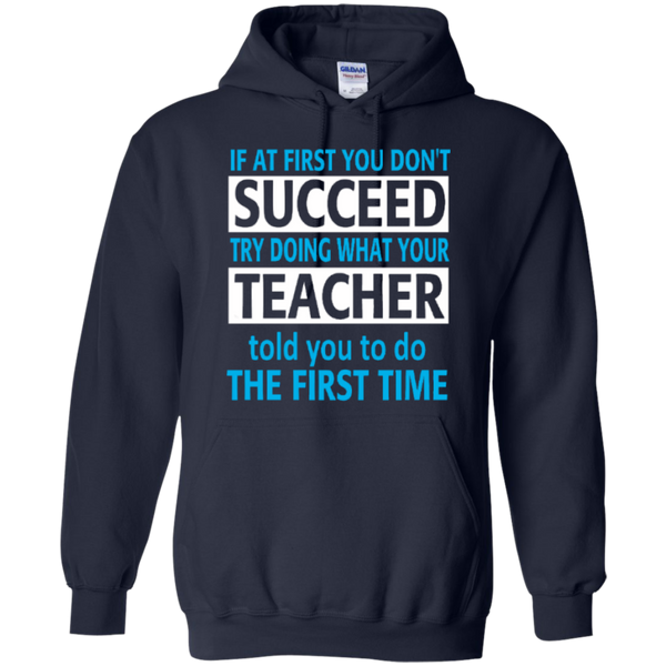 If at First you don't Succeed try doing what your Teacher told you to do the First Time   Hoodie 8 oz - TeachersLoungeShop - 2