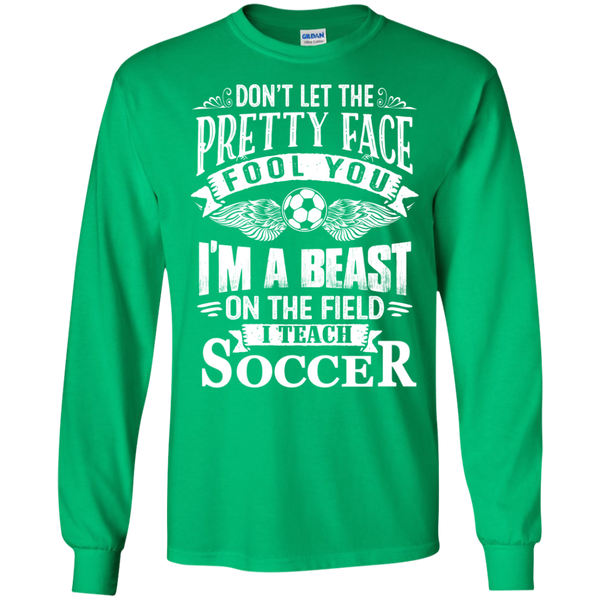 Dont Let the Pretty Face Fool You I'm a Beast on the Field I Teach Soccer LS Ultra Cotton Tshirt - TeachersLoungeShop - 4