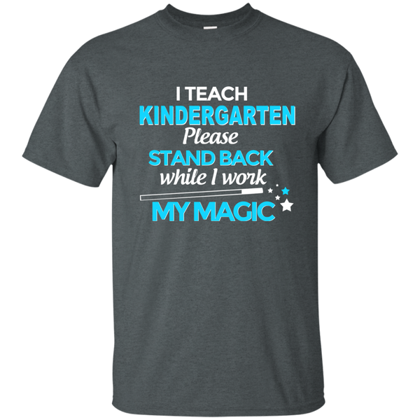 I Teach Kindergarten Please Stand Back While I Work My Magic Cotton T-Shirt - TeachersLoungeShop - 6