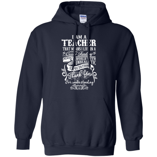 I Am a Teacher That Means I Live in a Crazy Fantasy World with Unrealistic Expectations Pullover Hoodie 8 oz - TeachersLoungeShop - 2