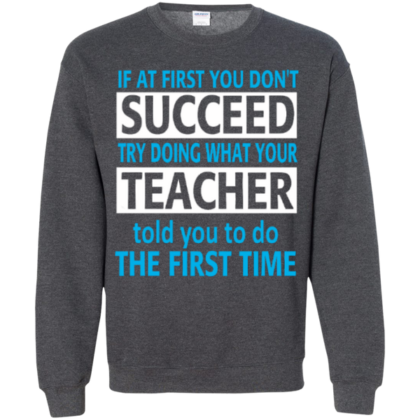 If at First you don't Succeed try doing what your Teacher told you to do the First Time  Pullover Sweatshirt  8 oz - TeachersLoungeShop - 9