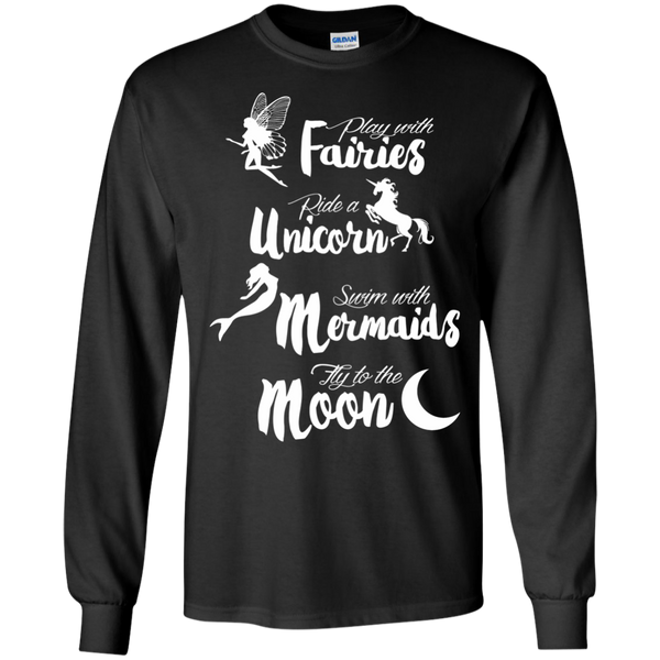 Play with Fairies Ride a Unicorn Swim with Mermaids Fly to the Moon LS Ultra Cotton Tshirt - TeachersLoungeShop - 1