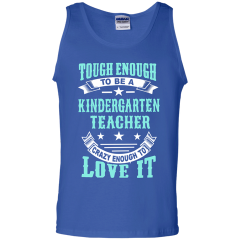 Tough Enough to be a Kindergarten Teacher Crazy Enough to Love It 100% Cotton Tank Top - TeachersLoungeShop - 1