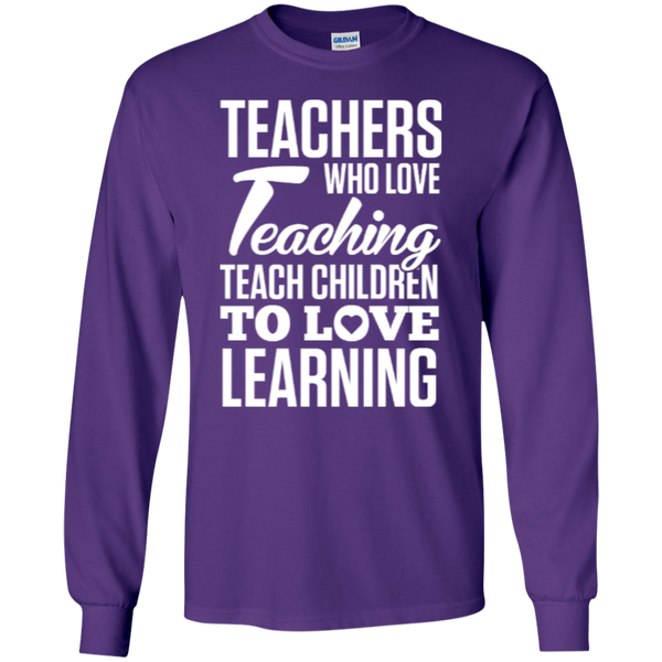 Teachers who love Teaching Teach Children  to love Learning LS Ultra Cotton Tshirt - TeachersLoungeShop - 7