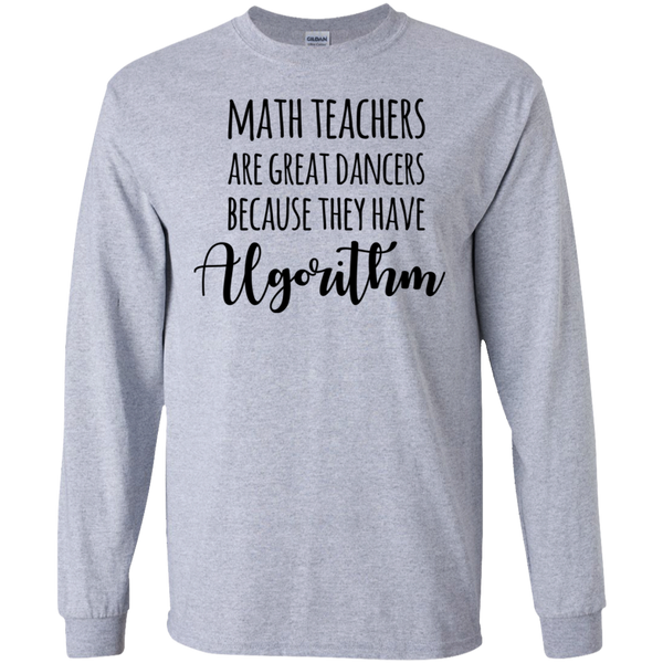 Math Teachers are great dancers because they have algorithm LS Tshirt