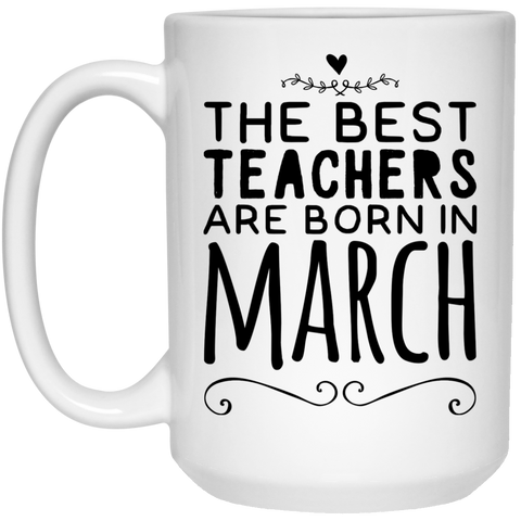 The Best Teachers are born in March  Mug  - 15oz