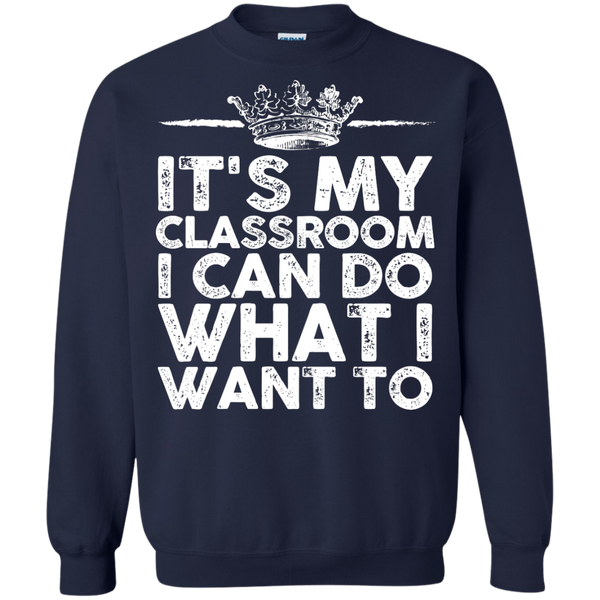 It's My Classroom I can do what i want  Crewneck Pullover Sweatshirt  8 oz - TeachersLoungeShop - 3