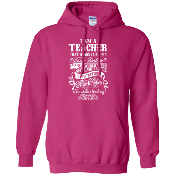 I Am a Teacher That Means I Live in a Crazy Fantasy World with Unrealistic Expectations Pullover Hoodie 8 oz - TeachersLoungeShop - 7