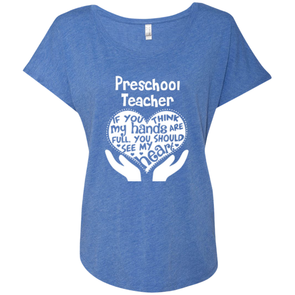 Preschool Teacher If You Think My Hands Are Full You Should See My Heart Next Level Ladies Triblend Dolman Sleeve - TeachersLoungeShop - 7