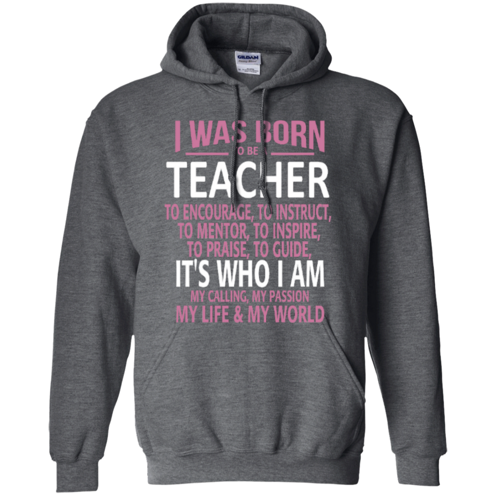i-was-born-to-be-a-teacher-its-who-i-am-my-calling-my-passion-my-life-my-world  Hoodie 8 oz - TeachersLoungeShop - 4