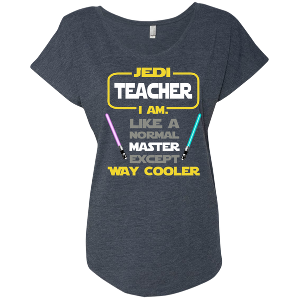 Jedi Teacher I Am Like a Normal Master Except Way Cooler Next Level Ladies Triblend Dolman Sleeve - TeachersLoungeShop - 4