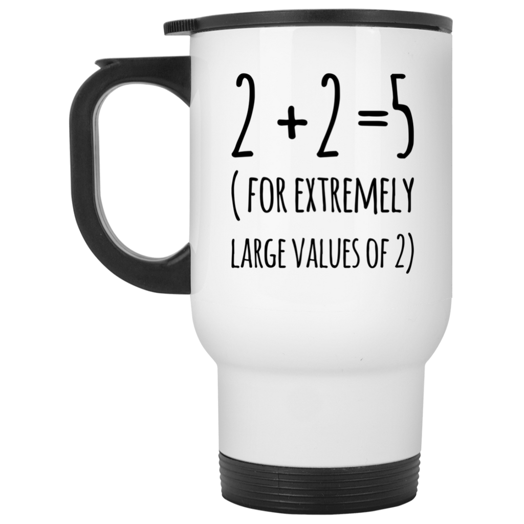 2 + 2  = 5 ( For extremely large values of 2 ) White Travel Mug